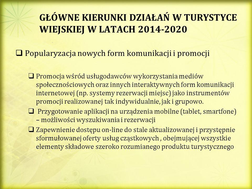 GŁÓWNE KIERUNKI DZIAŁAŃ W TURYSTYCE WIEJSKIEJ W LATACH 2014-2020 Popularyzacja nowych form komunikacji i promocji Promocja wśród usługodawców wykorzys