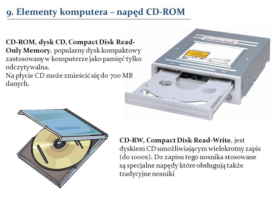 9. Elementy komputera – napęd CD-ROM CD-RW, Compact Disk Read-Write, jest dyskiem CD umożliwiającym wielokrotny zapis (do 1000x). Do zapisu tego nosni