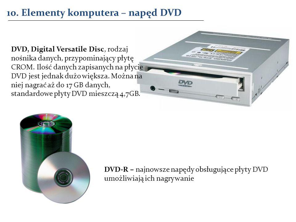 10. Elementy komputera – napęd DVD DVD-R – najnowsze napędy obsługujące płyty DVD umożliwiają ich nagrywanie DVD, Digital Versatile Disc, rodzaj nośni