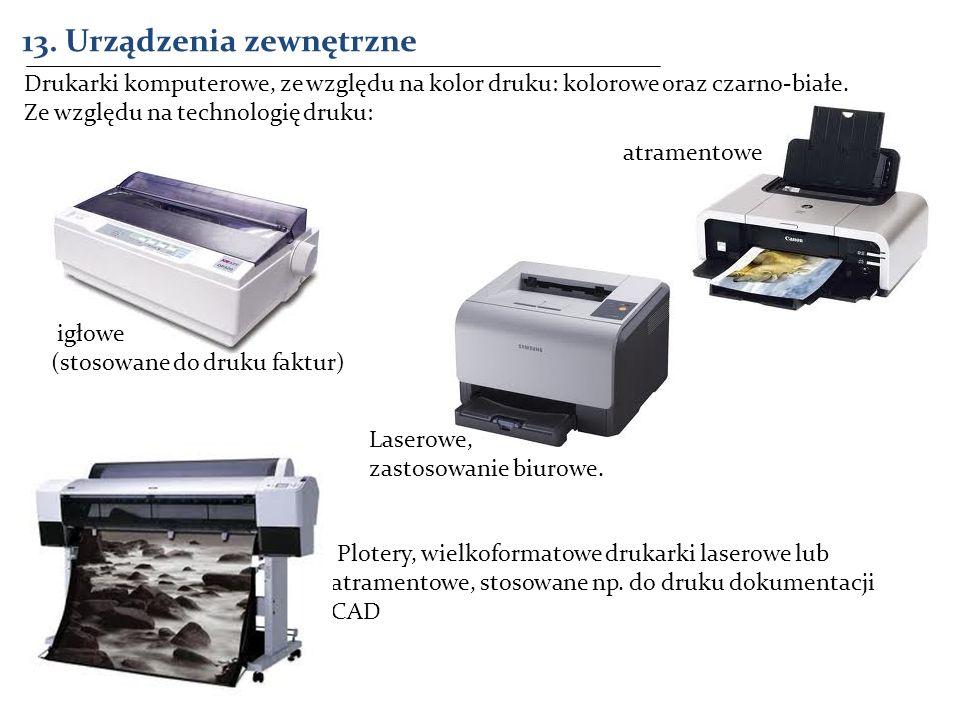 13. Urządzenia zewnętrzne Drukarki komputerowe, ze względu na kolor druku: kolorowe oraz czarno-białe. Ze względu na technologię druku: Plotery, wielk