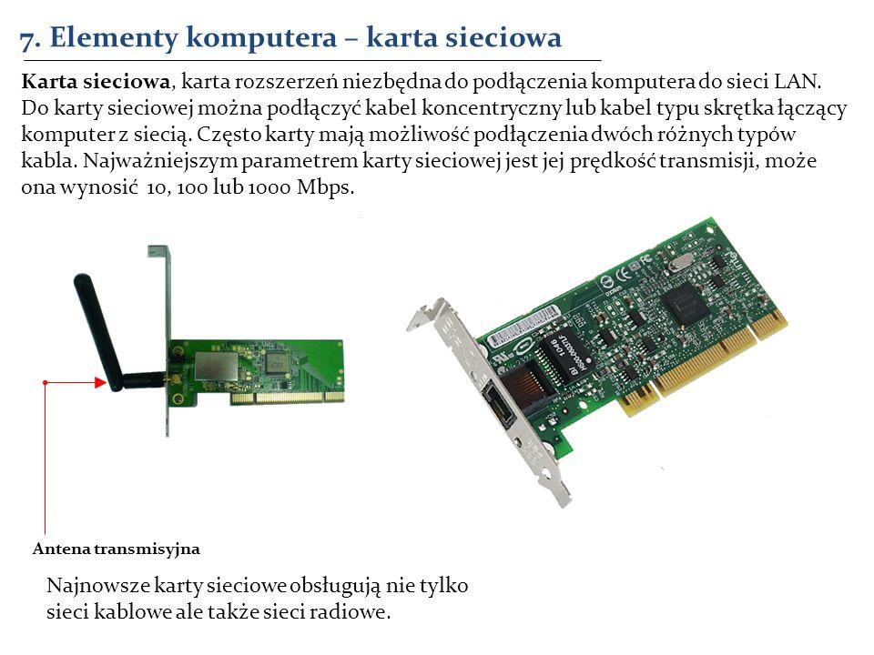 7. Elementy komputera – karta sieciowa Karta sieciowa, karta rozszerzeń niezbędna do podłączenia komputera do sieci LAN. Do karty sieciowej można podł