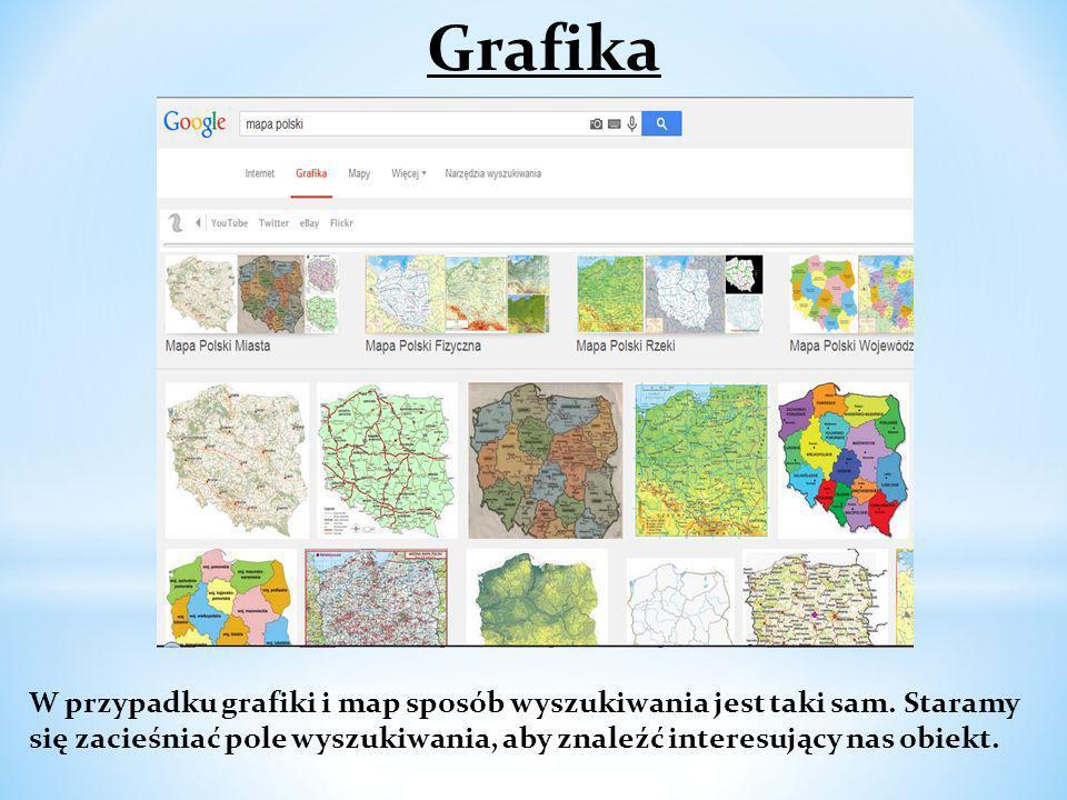 Grafika W przypadku grafiki i map sposób wyszukiwania jest taki sam. Staramy się zacieśniać pole wyszukiwania, aby znaleźć interesujący nas obiekt.