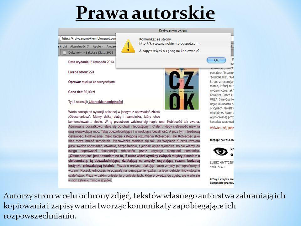Autorzy stron w celu ochrony zdjęć, tekstów własnego autorstwa zabraniają ich kopiowania i zapisywania tworząc komunikaty zapobiegające ich rozpowszec
