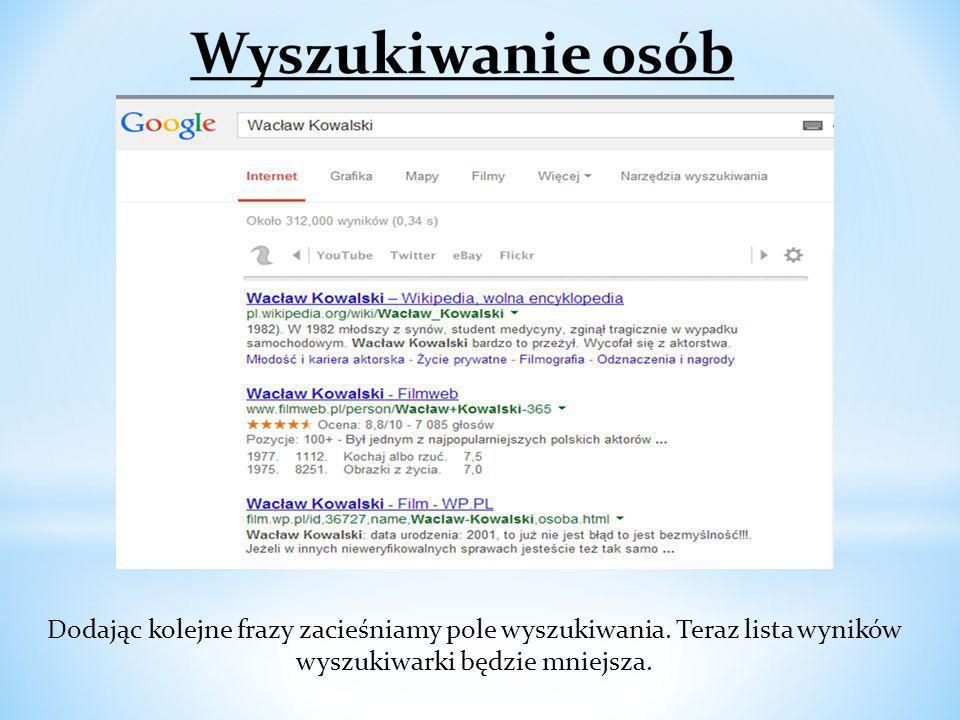 Dodając kolejne frazy zacieśniamy pole wyszukiwania. Teraz lista wyników wyszukiwarki będzie mniejsza.