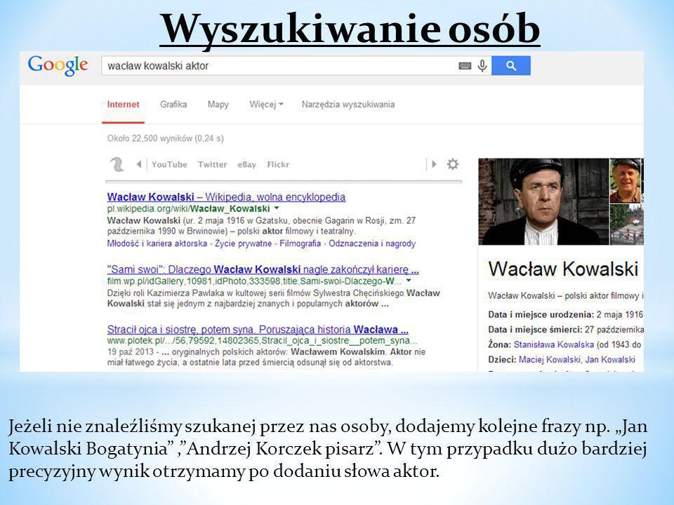 Jeżeli nie znaleźliśmy szukanej przez nas osoby, dodajemy kolejne frazy np. Jan Kowalski Bogatynia,Andrzej Korczek pisarz. W tym przypadku dużo bardzi