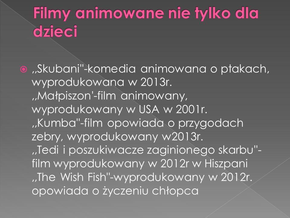 ,,Skubani''-komedia animowana o ptakach, wyprodukowana w 2013r.,,Małpiszon'-film animowany, wyprodukowany w USA w 2001r.,,Kumba''-film opowiada o przy