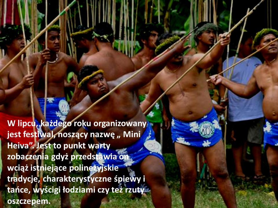 W lipcu, każdego roku organizowany jest festiwal, noszący nazwę Mini Heiva.