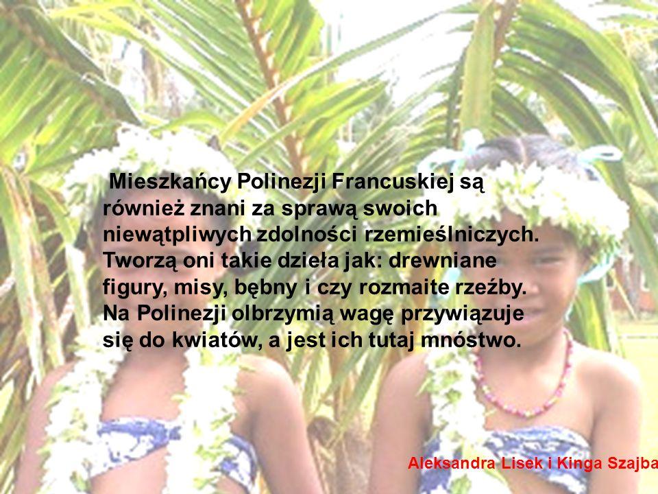 Mieszkańcy Polinezji Francuskiej są również znani za sprawą swoich niewątpliwych zdolności rzemieślniczych.