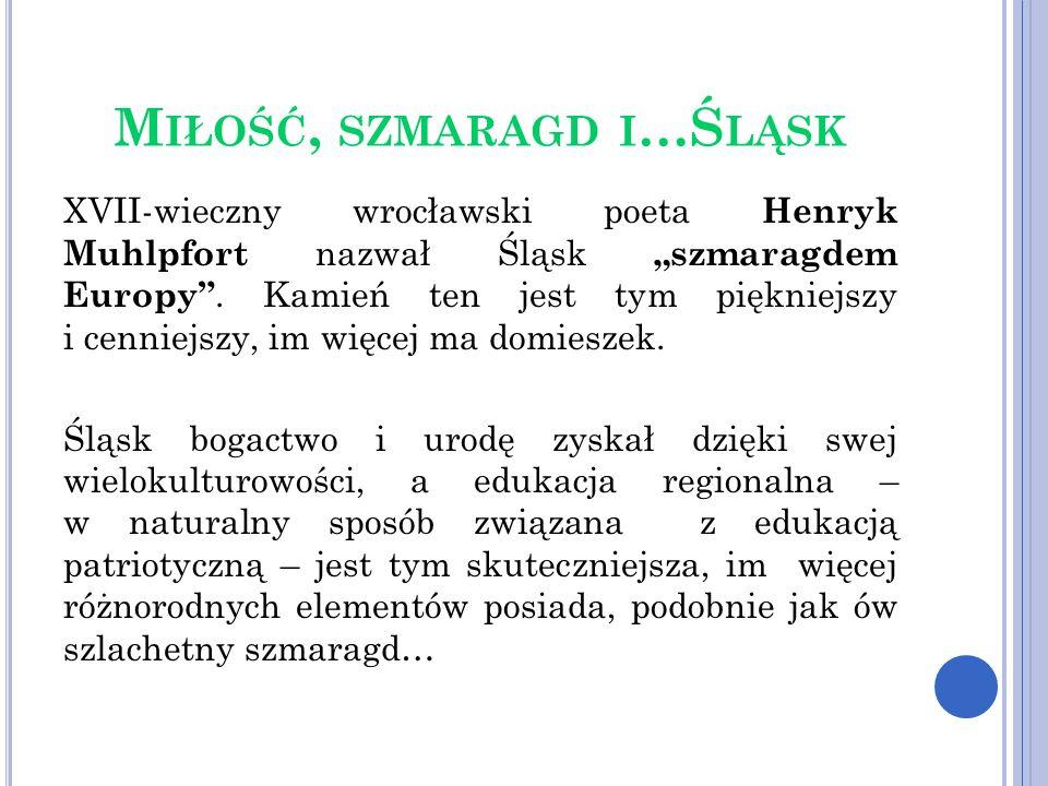 M IŁOŚĆ, SZMARAGD I …Ś LĄSK XVII-wieczny wrocławski poeta Henryk Muhlpfort nazwał Śląsk szmaragdem Europy. Kamień ten jest tym piękniejszy i cenniejsz