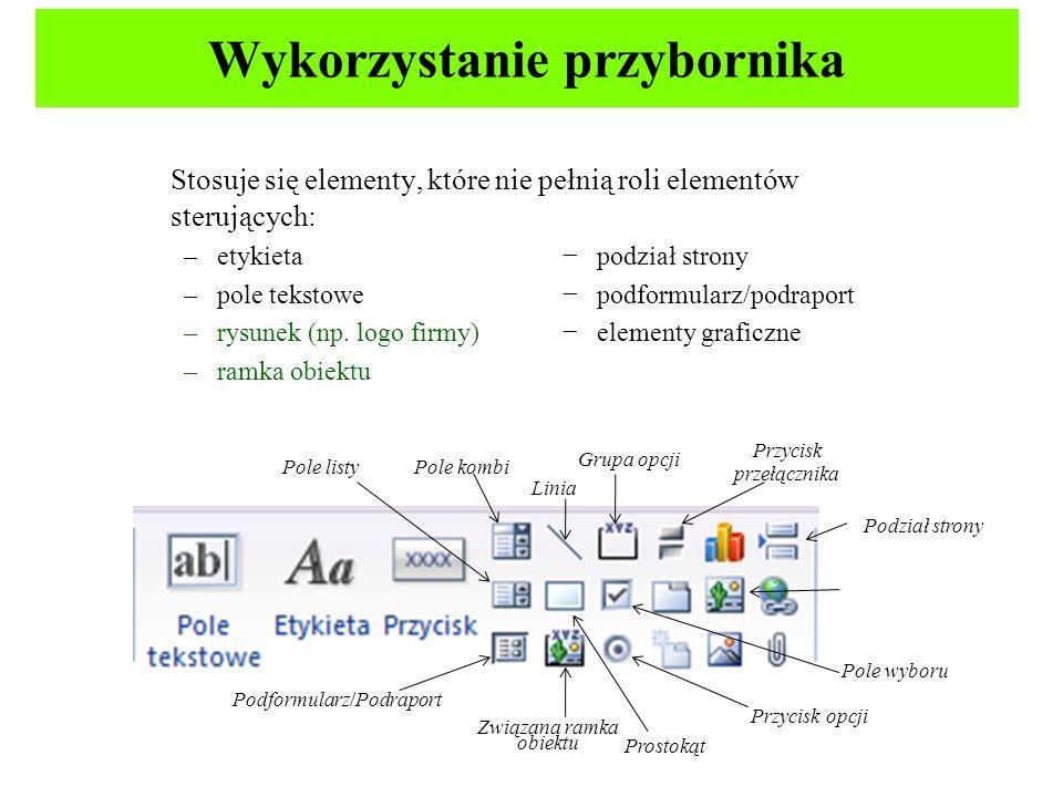 Wykorzystanie przybornika Stosuje się elementy, które nie pełnią roli elementów sterujących: –etykieta podział strony –pole tekstowe podformularz/podraport –rysunek (np.