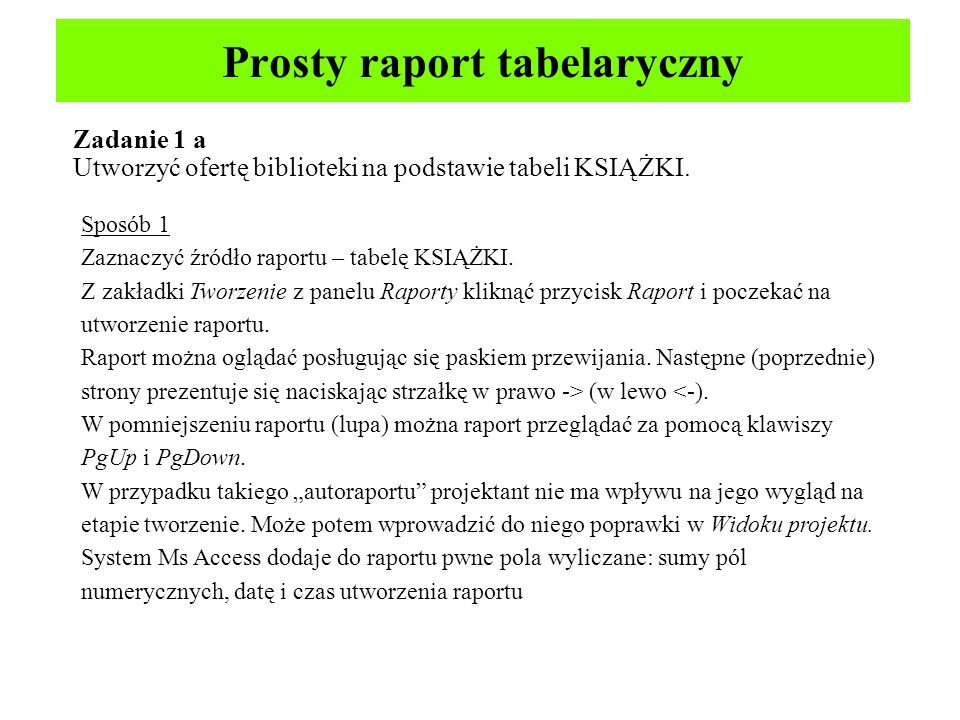 Wykorzystanie kreatora raportów Zadanie 1 b Utworzyć ofertę biblioteki na podstawie tabeli KSIĄŻKI za pomocą kreatora raportów.