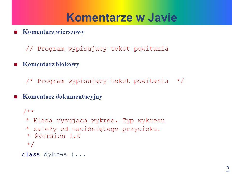 3 Aby tekst komentarza został rozpoznany przez javadoc, musi być umieszczony pomiędzy sekwencjami znaków /** i */.