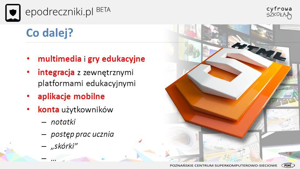 Co dalej? multimedia i gry edukacyjne integracja z zewnętrznymi platformami edukacyjnymi aplikacje mobilne konta użytkowników – notatki – postęp prac
