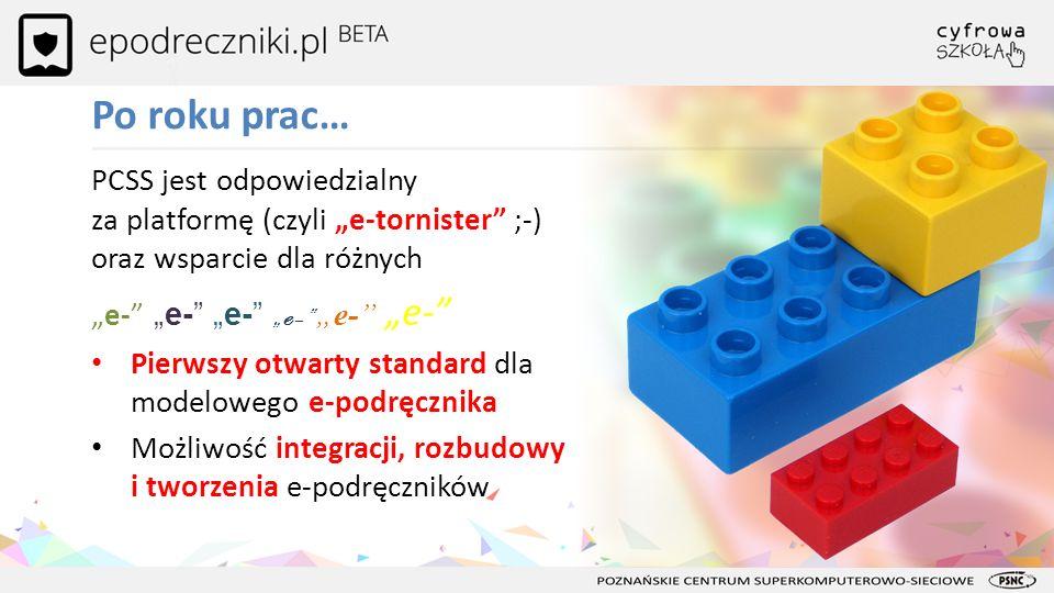 Po roku prac… PCSS jest odpowiedzialny za platformę (czyli e-tornister ;-) oraz wsparcie dla różnych e- e- e-e-e- e- Pierwszy otwarty standard dla mod