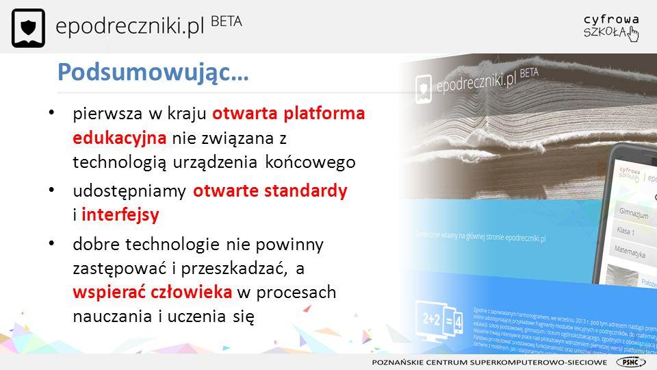 Podsumowując… pierwsza w kraju otwarta platforma edukacyjna nie związana z technologią urządzenia końcowego udostępniamy otwarte standardy i interfejs