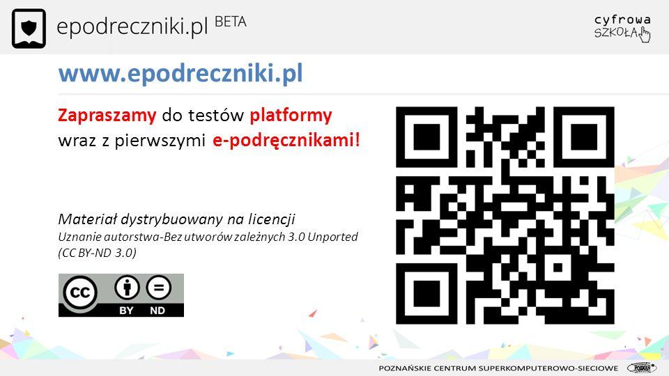 www.epodreczniki.pl Zapraszamy do testów platformy wraz z pierwszymi e-podręcznikami! Materiał dystrybuowany na licencji Uznanie autorstwa-Bez utworów