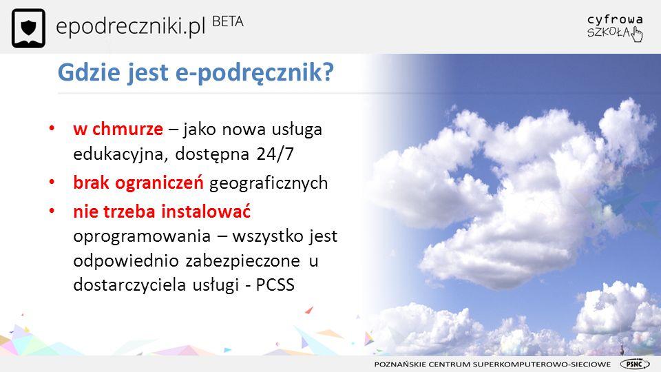 Gdzie jest e-podręcznik? w chmurze – jako nowa usługa edukacyjna, dostępna 24/7 brak ograniczeń geograficznych nie trzeba instalować oprogramowania –