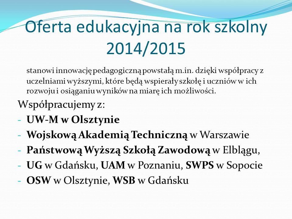Oferta edukacyjna na rok szkolny 2014/2015 stanowi innowację pedagogiczną powstałą m.in. dzięki współpracy z uczelniami wyższymi, które będą wspierały