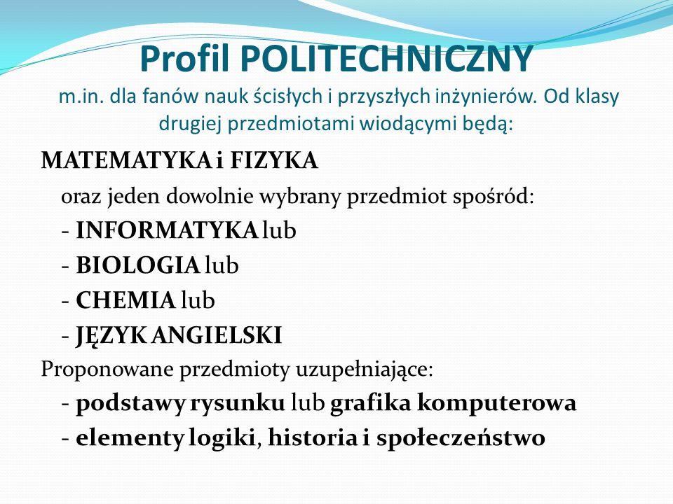 Profil POLITECHNICZNY m.in. dla fanów nauk ścisłych i przyszłych inżynierów. Od klasy drugiej przedmiotami wiodącymi będą: MATEMATYKA i FIZYKA oraz je