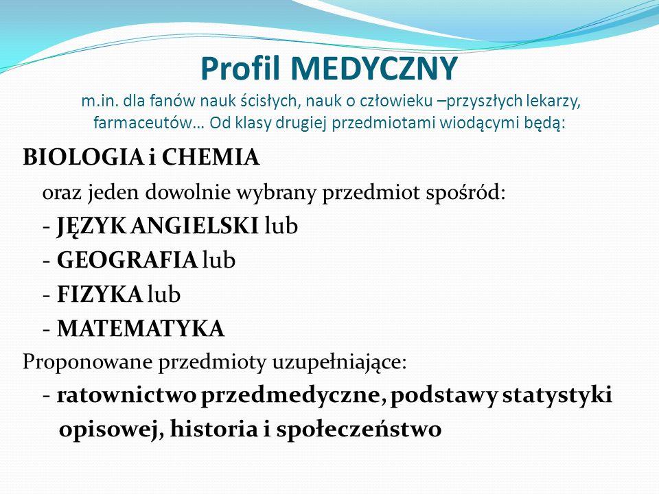Profil MEDYCZNY m.in. dla fanów nauk ścisłych, nauk o człowieku –przyszłych lekarzy, farmaceutów… Od klasy drugiej przedmiotami wiodącymi będą: BIOLOG