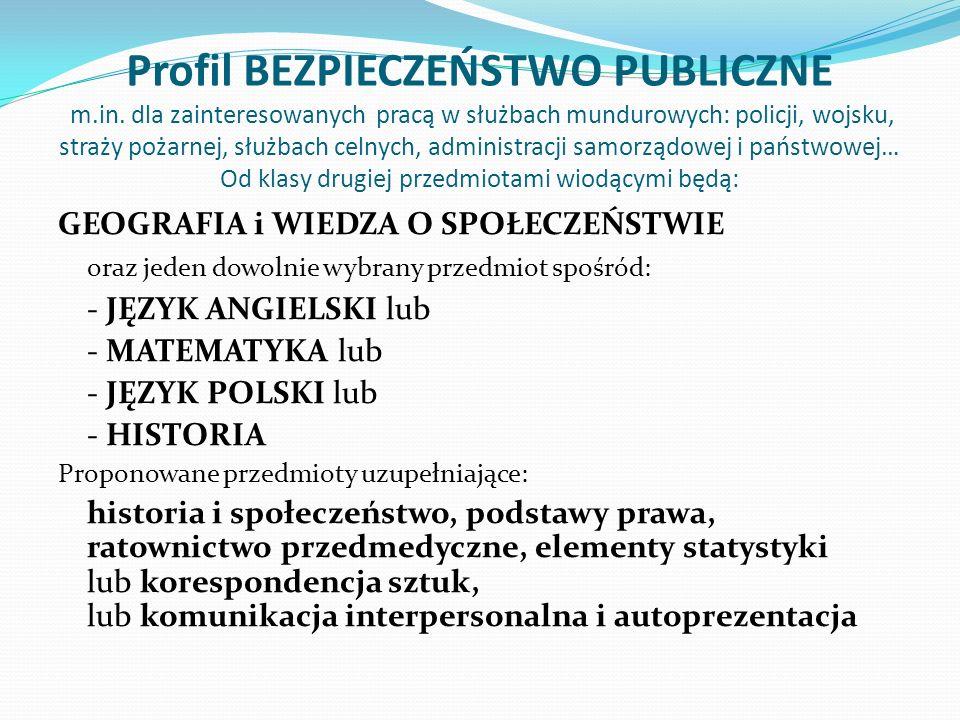 Profil BEZPIECZEŃSTWO PUBLICZNE m.in. dla zainteresowanych pracą w służbach mundurowych: policji, wojsku, straży pożarnej, służbach celnych, administr