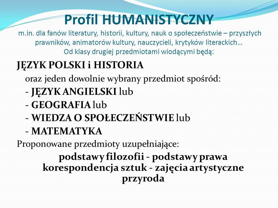 Profil HUMANISTYCZNY m.in. dla fanów literatury, historii, kultury, nauk o społeczeństwie – przyszłych prawników, animatorów kultury, nauczycieli, kry