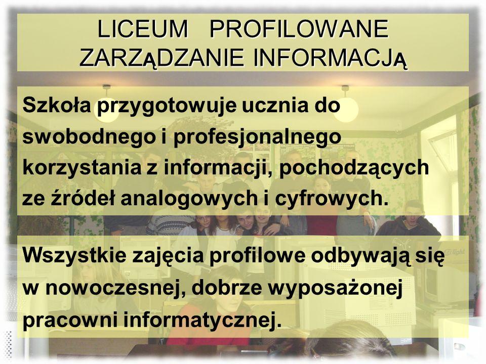 LICEUM PROFILOWANE ZARZĄDZANIE INFORMACJĄ Przedmioty SPECJALISTYCZNE: wyszukiwanie informacji przetwarzanie upowszechnianie technologia informacyjna