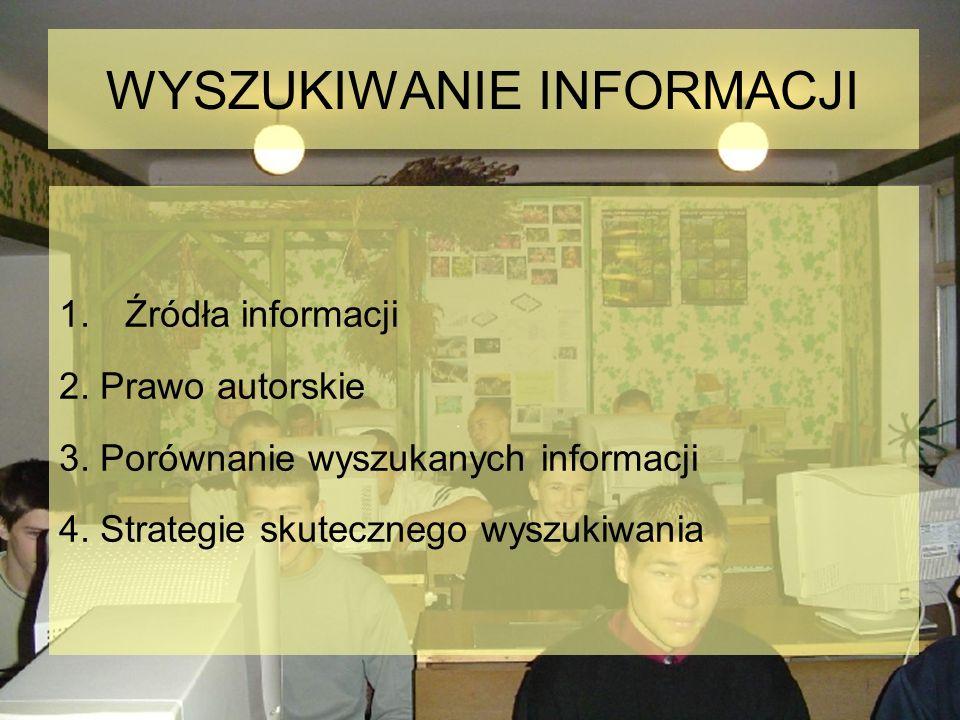 WYSZUKIWANIE INFORMACJI 1.Źródła informacji 2. Prawo autorskie 3. Porównanie wyszukanych informacji 4. Strategie skutecznego wyszukiwania