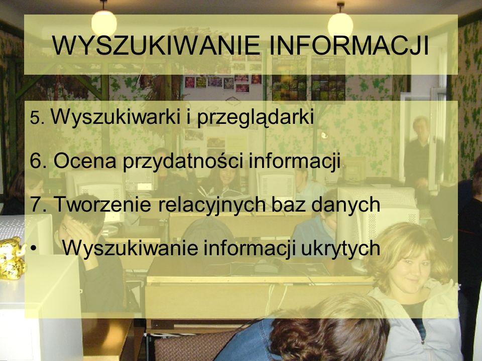 WYSZUKIWANIE INFORMACJI 5. Wyszukiwarki i przeglądarki 6. Ocena przydatności informacji 7. Tworzenie relacyjnych baz danych Wyszukiwanie informacji uk