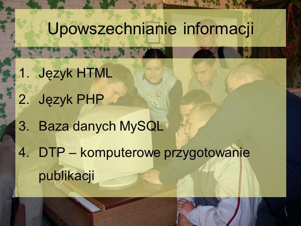 Upowszechnianie informacji 1.Język HTML 2.Język PHP 3.Baza danych MySQL 4.DTP – komputerowe przygotowanie publikacji