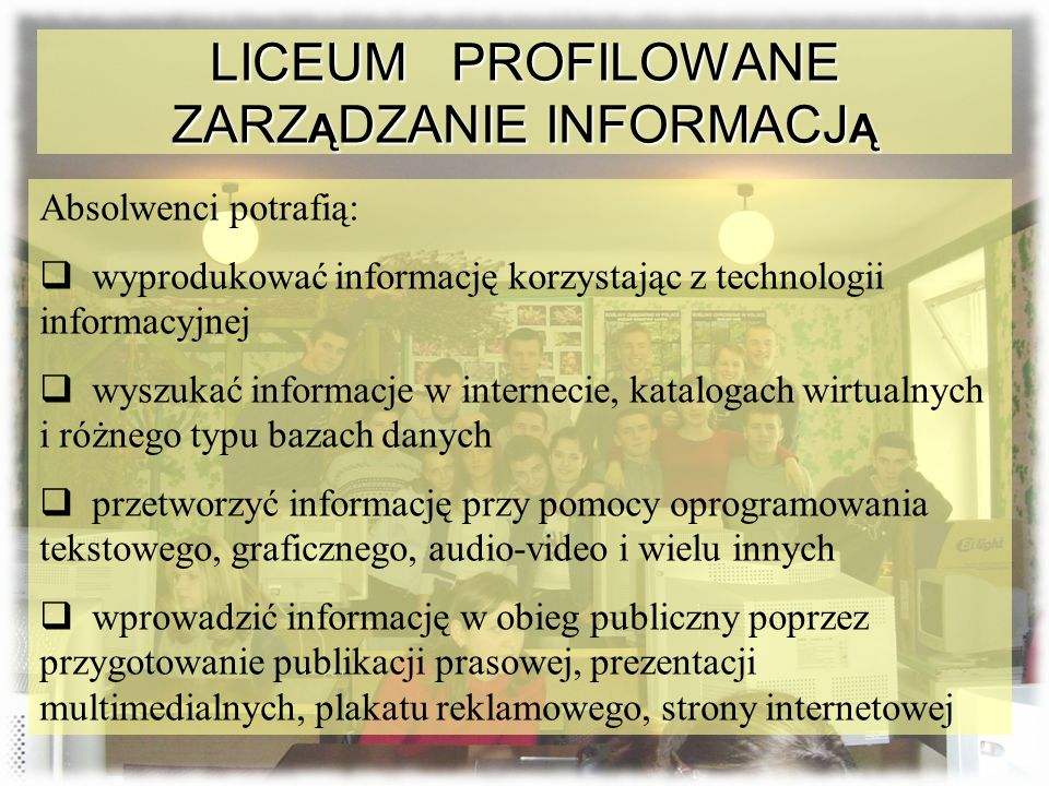 Absolwenci potrafią: wyprodukować informację korzystając z technologii informacyjnej wyszukać informacje w internecie, katalogach wirtualnych i różneg