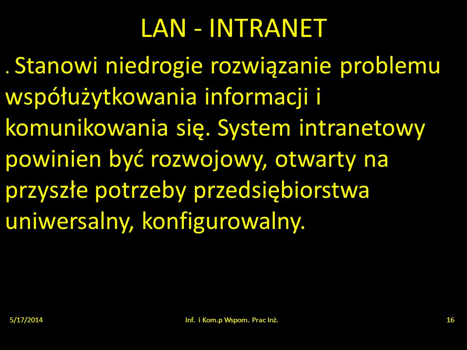 LAN - INTRANET. Stanowi niedrogie rozwiązanie problemu współużytkowania informacji i komunikowania się. System intranetowy powinien być rozwojowy, otw