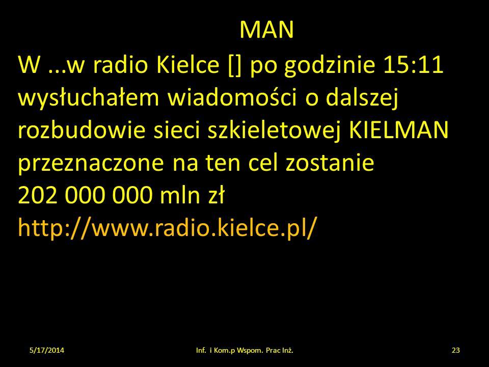 MAN W...w radio Kielce [] po godzinie 15:11 wysłuchałem wiadomości o dalszej rozbudowie sieci szkieletowej KIELMAN przeznaczone na ten cel zostanie 20