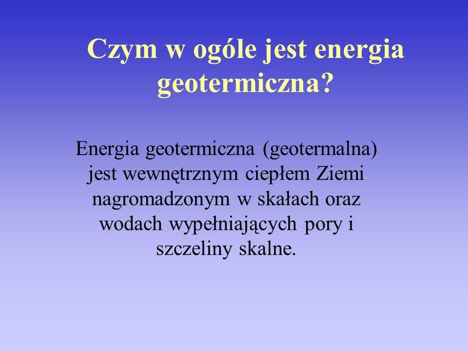 Czym w ogóle jest energia geotermiczna? Energia geotermiczna (geotermalna) jest wewnętrznym ciepłem Ziemi nagromadzonym w skałach oraz wodach wypełnia