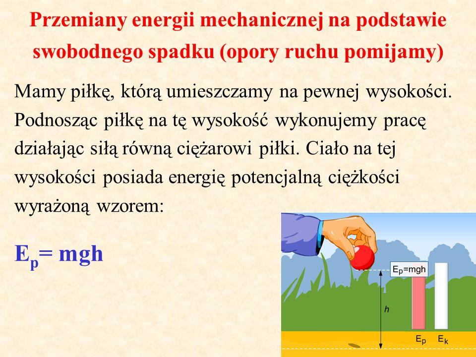 Przemiany energii mechanicznej na podstawie swobodnego spadku (opory ruchu pomijamy) Mamy piłkę, którą umieszczamy na pewnej wysokości. Podnosząc piłk