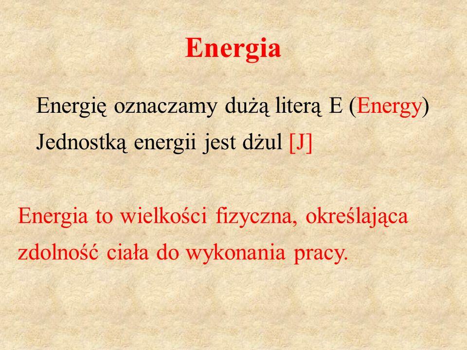 Energię oznaczamy dużą literą E (Energy) Jednostką energii jest dżul [J] Energia to wielkości fizyczna, określająca zdolność ciała do wykonania pracy.