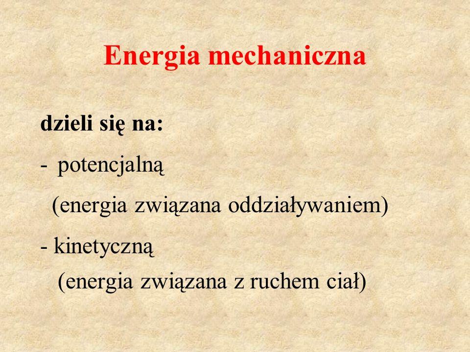 Energia potencjalna dzieli się na: - potencjalną ciężkości (związana z oddziaływaniem grawitacyjnym) - potencjalną sprężystości (związana z oddziaływaniem sprężystym)