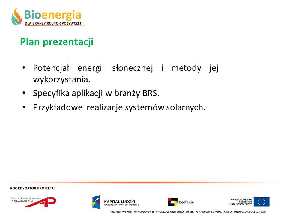 Potencjał energii słonecznej i metody jej wykorzystania. Specyfika aplikacji w branży BRS. Przykładowe realizacje systemów solarnych. Plan prezentacji