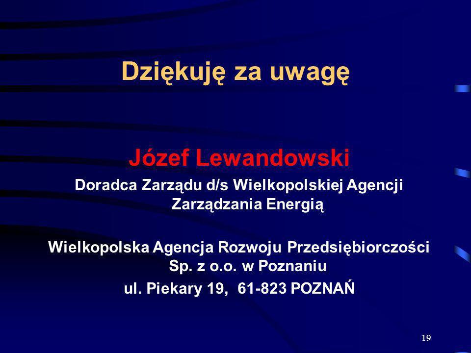 19 Dziękuję za uwagę Józef Lewandowski Doradca Zarządu d/s Wielkopolskiej Agencji Zarządzania Energią Wielkopolska Agencja Rozwoju Przedsiębiorczości
