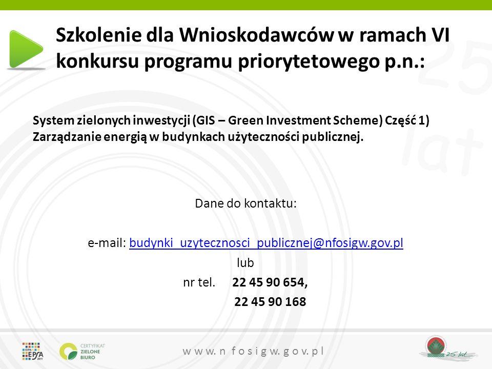 25 lat w w w. n f o s i g w. g o v. p l Szkolenie dla Wnioskodawców w ramach VI konkursu programu priorytetowego p.n.: System zielonych inwestycji (GI