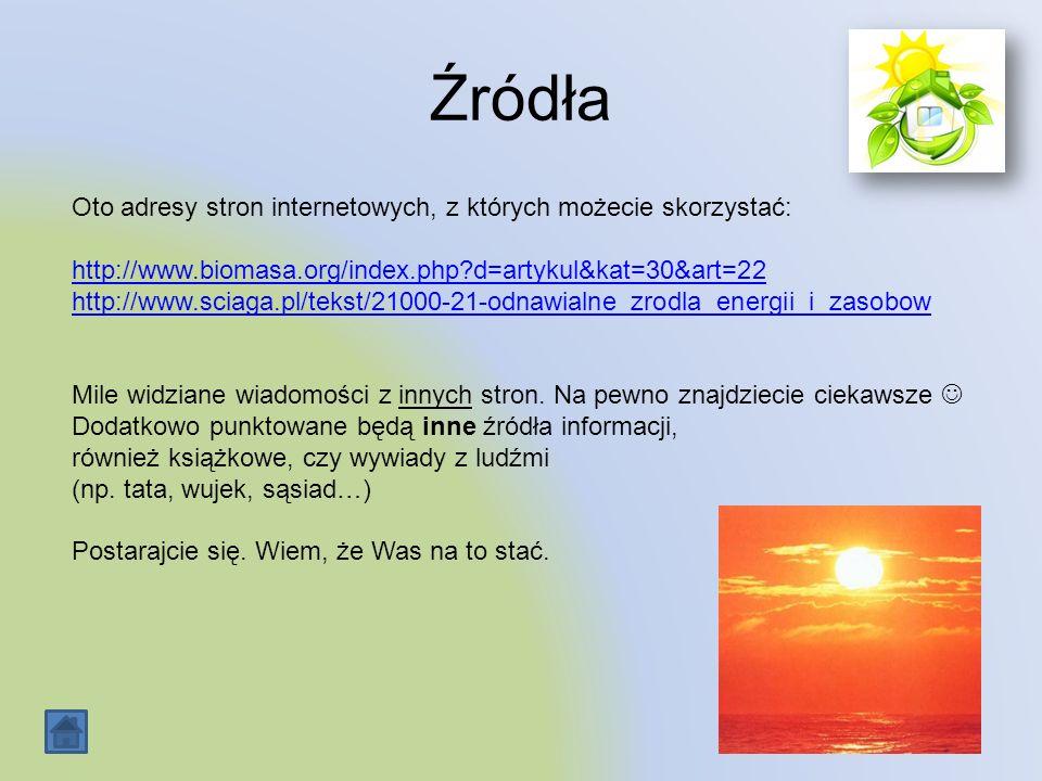 Źródła Oto adresy stron internetowych, z których możecie skorzystać: http://www.biomasa.org/index.php?d=artykul&kat=30&art=22 http://www.sciaga.pl/tek