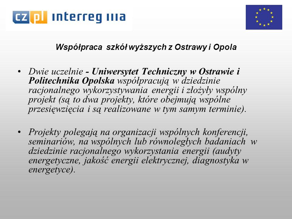 Współpraca szkół wyższych z Ostrawy i Opola Dwie uczelnie - Uniwersytet Techniczny w Ostrawie i Politechnika Opolska współpracują w dziedzinie racjonalnego wykorzystywania energii i złożyły wspólny projekt (są to dwa projekty, które obejmują wspólne przesięwzięcia i są realizowane w tym samym terminie).