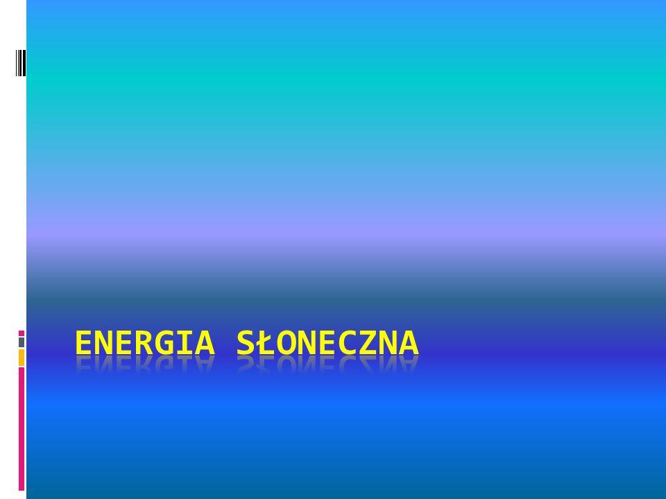 Pojęcie energii słonecznej Energia słoneczna -gałąź przemysłu zajmująca się wykorzystaniem energii promieniowania słonecznego zaliczanej do odnawialnych źródeł energii.