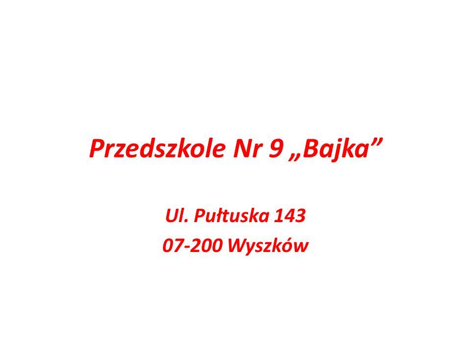 Przedszkole Nr 9 Bajka Ul. Pułtuska 143 07-200 Wyszków