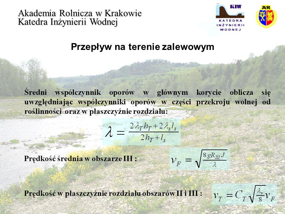 Przepływ na terenie zalewowym Akademia Rolnicza w Krakowie Katedra Inżynierii Wodnej Średni współczynnik oporów w głównym korycie oblicza się uwzględn