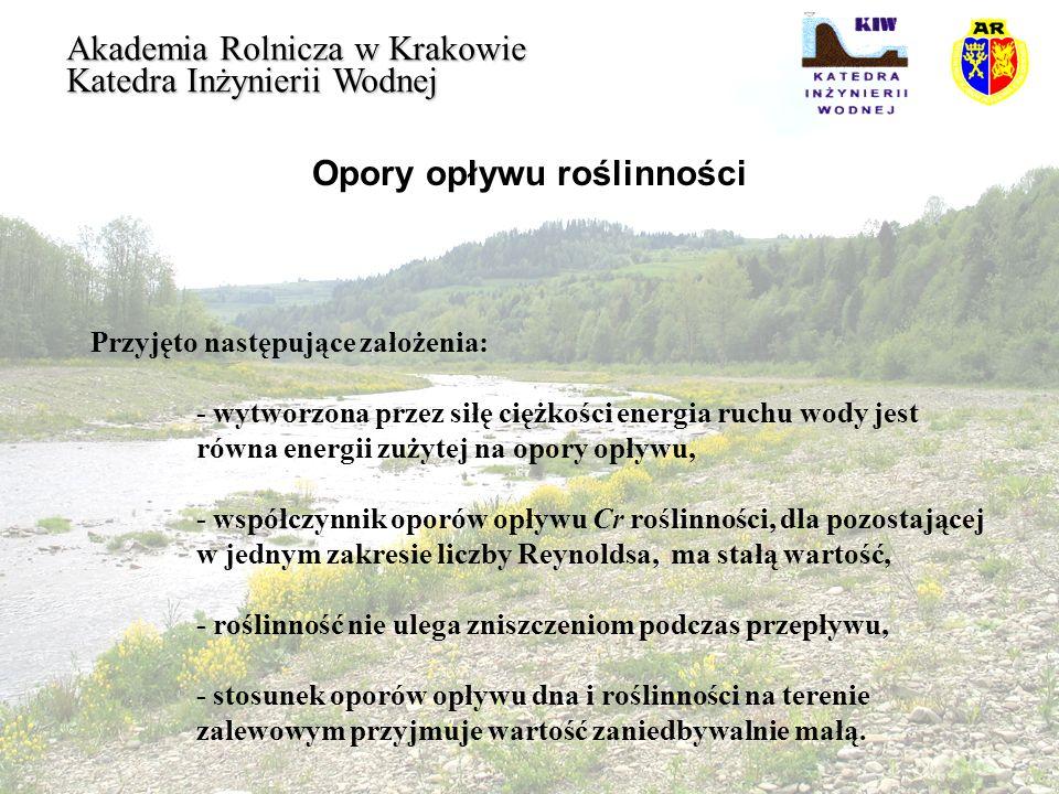 Opory opływu roślinności Akademia Rolnicza w Krakowie Katedra Inżynierii Wodnej Przyjęto następujące założenia: - wytworzona przez siłę ciężkości ener