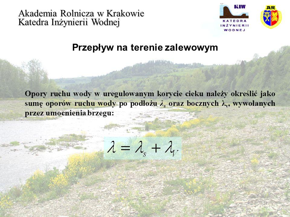 Przepływ na terenie zalewowym Akademia Rolnicza w Krakowie Katedra Inżynierii Wodnej Opory ruchu wody w uregulowanym korycie cieku należy określić jak