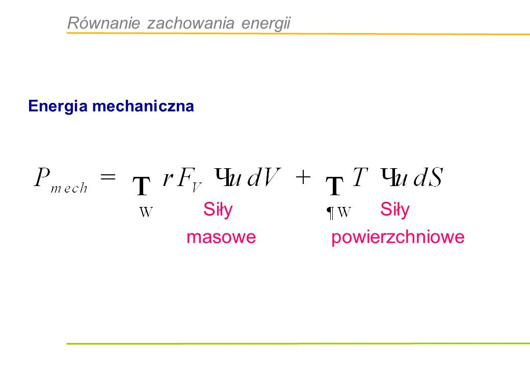 Równanie zachowania energii Energia mechaniczna Siły masowe Siły powierzchniowe