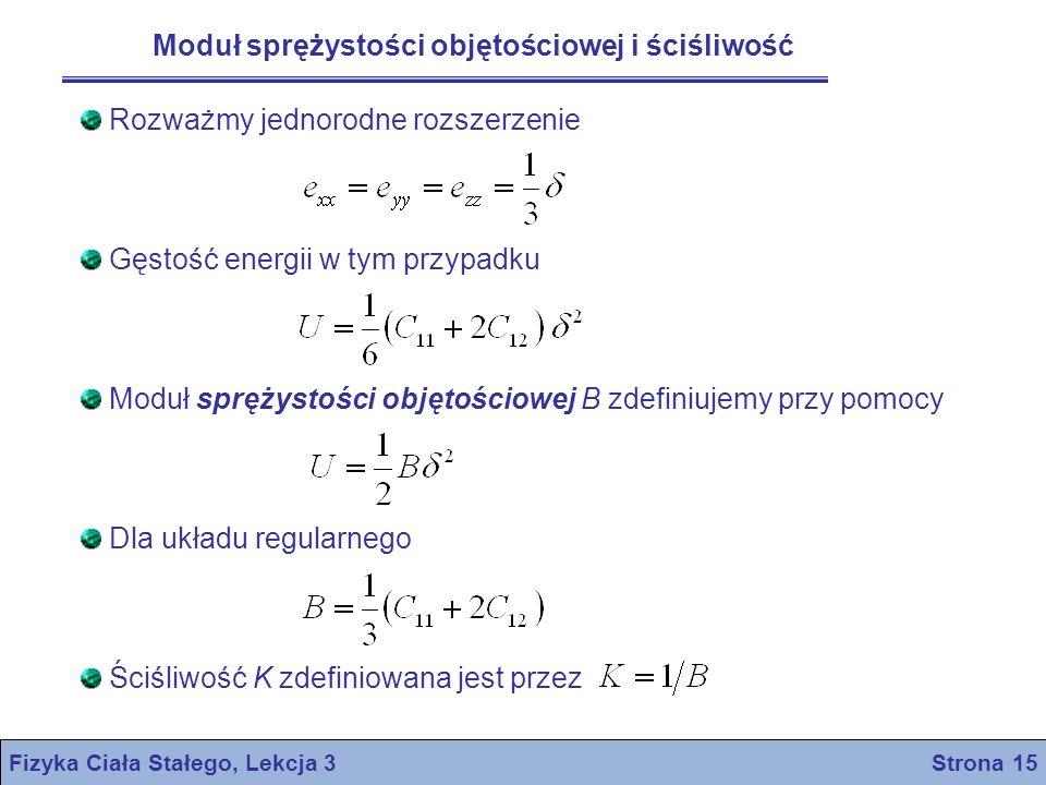 Fizyka Ciała Stałego, Lekcja 3 Strona 15 Moduł sprężystości objętościowej i ściśliwość Rozważmy jednorodne rozszerzenie Gęstość energii w tym przypadk