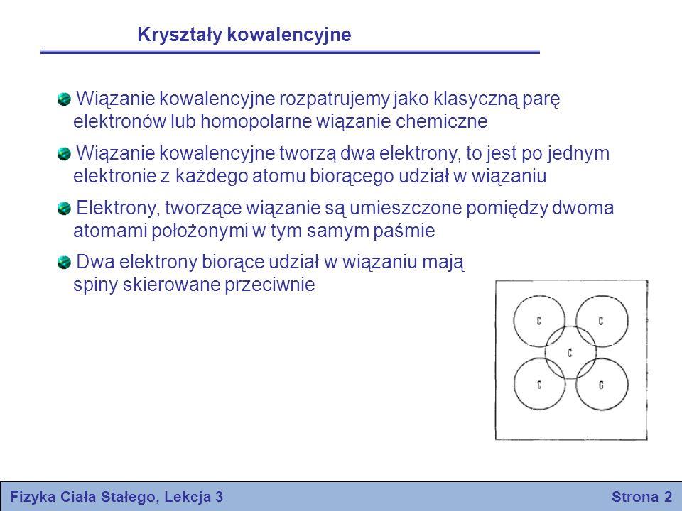 Fizyka Ciała Stałego, Lekcja 3 Strona 2 Kryształy kowalencyjne Wiązanie kowalencyjne rozpatrujemy jako klasyczną parę elektronów lub homopolarne wiąza